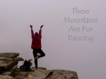 These Mountains Are For Dancing!